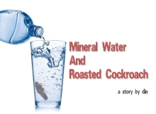 Mineral water and Roasted Cockroach