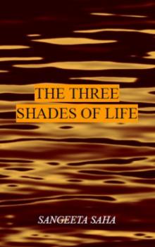 Three shades of Life