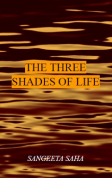 Three shades of Life